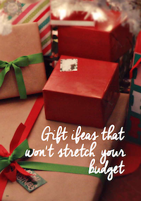 Gift Ideas that won't stretch the budget